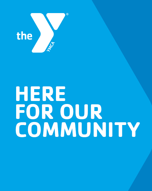 The YMCA: Here for our community.