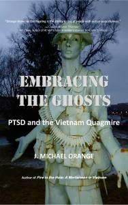 Embracing the Ghosts: PTSD and the Vietnam Quagmire by J. Michael Orange